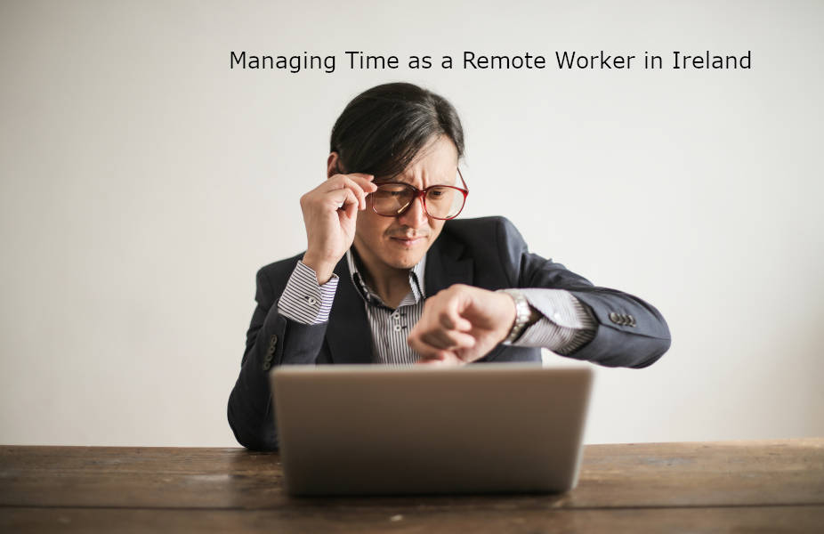 Managing Time as a Remote Worker in Ireland