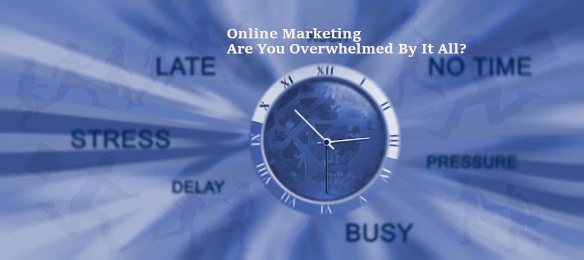 Overwhelmed by Online Marketing?