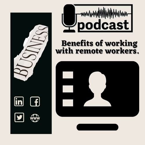 Podcast Benefits of working with remote workers?